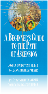 A Beginner's Guide to the Path of Ascension by Joshua David Stone, Ph.D & Rev. Janna Shelley Parker