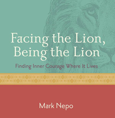 Facing the Lion, Being the Lion by Mark Nepo
