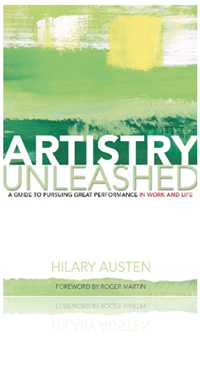 Artistry Unleashed: A Guide to Pursuing Great Performance in Work and Life by Hilary Austen
