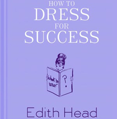 How to Dress for Success by Edith Head with Joe Hyams