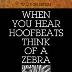 When You Hear Hoofbeats Think of a Zebra by Shems Friedlander