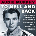 To Hell and Back by Audie Murphy