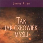Tak Jak Czowiek Myli przez James Allen