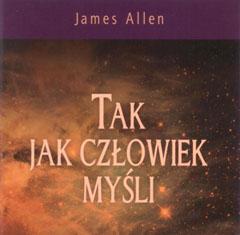 Tak Jak Człowiek Myśli przez James Allen