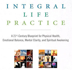Integral Life Practice by Ken Wilber, Terry Patten, Adam Leonard, and Marco Morelli