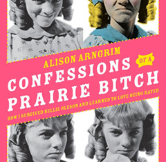 Confessions of a Prairie Bitch by Alison Arngrim