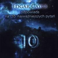 Edgar Cayce Odpowiada na 10 Najważniejszych Pytań