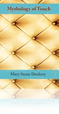 Mythology of Touch by Mary Stone Dockery