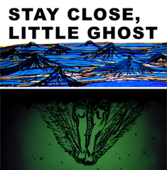 Stay Close, Little Ghost by Oliver Serang